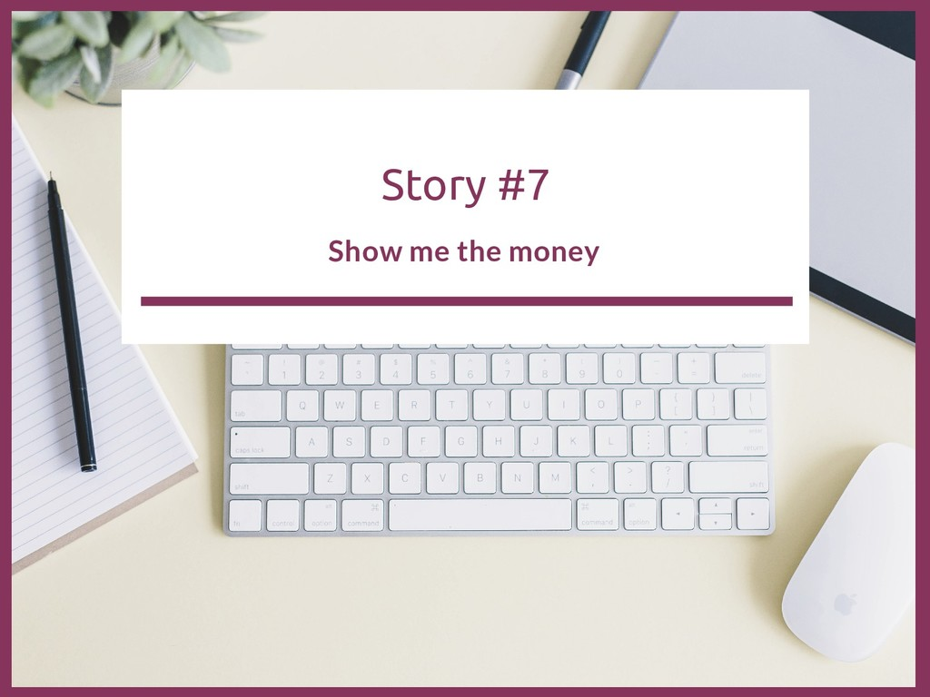 Story #7 Show me the money