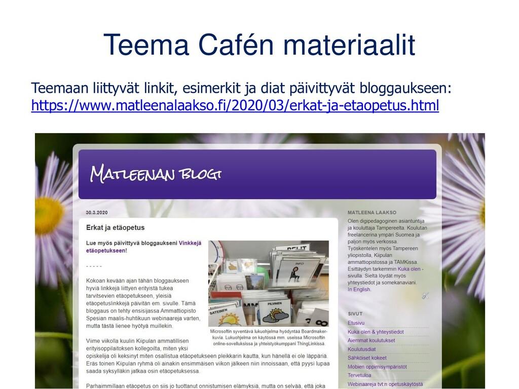 Teema Cafén materiaalit Teemaan liittyvät linki...