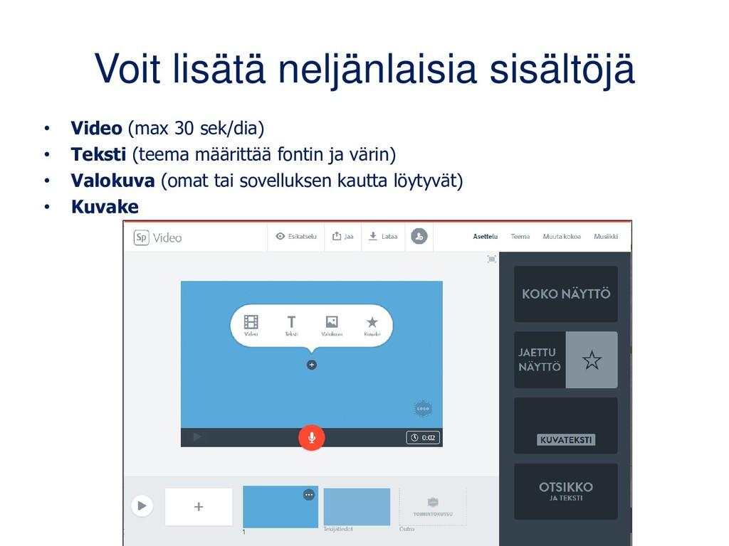 Voit lisätä neljänlaisia sisältöjä • Video (max...