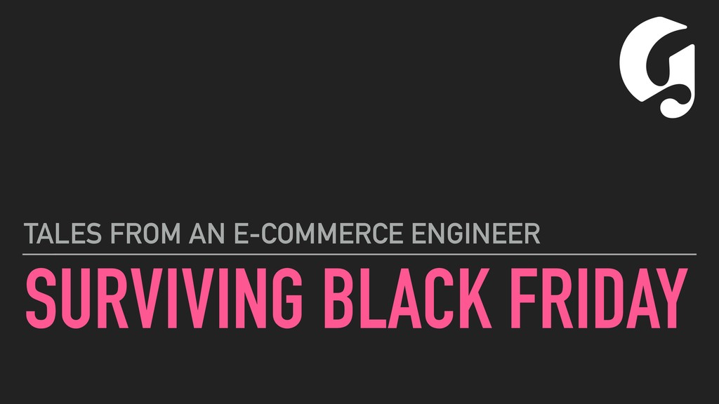 SURVIVING BLACK FRIDAY TALES FROM AN E-COMMERCE...