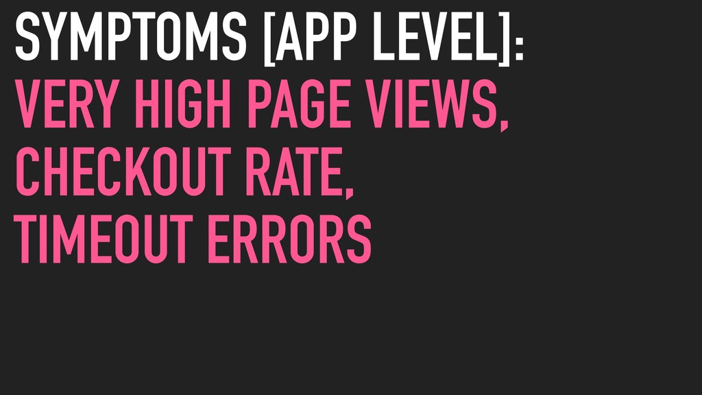 SYMPTOMS [APP LEVEL]: VERY HIGH PAGE VIEWS, CHE...