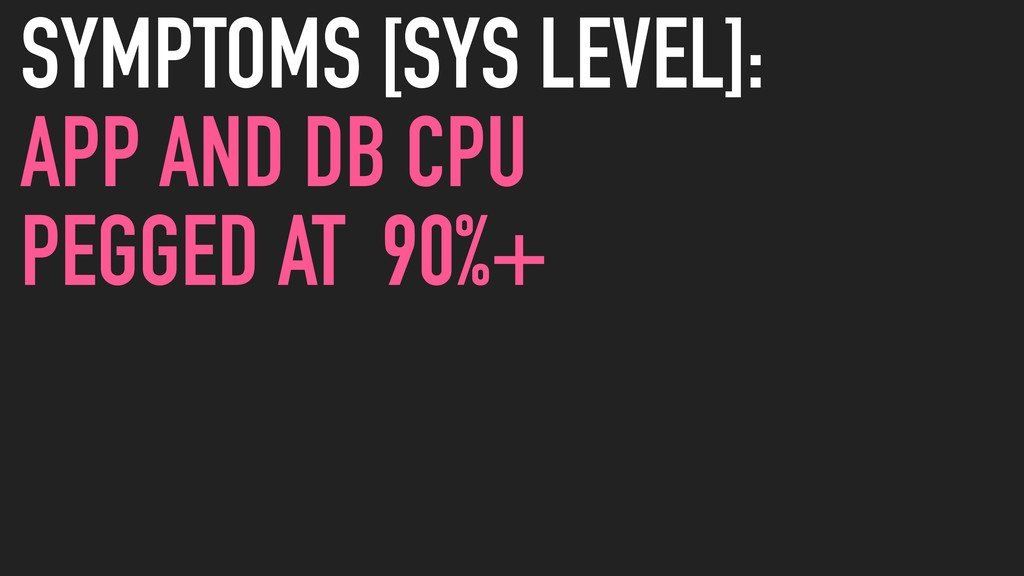 SYMPTOMS [SYS LEVEL]: APP AND DB CPU PEGGED AT ...