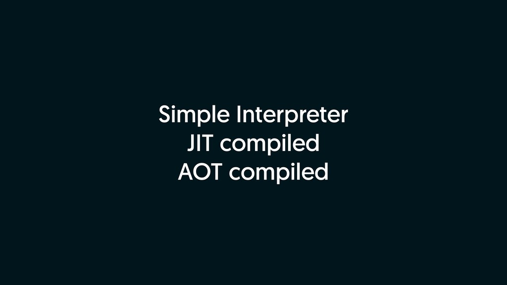 Simple Interpreter JIT compiled AOT compiled