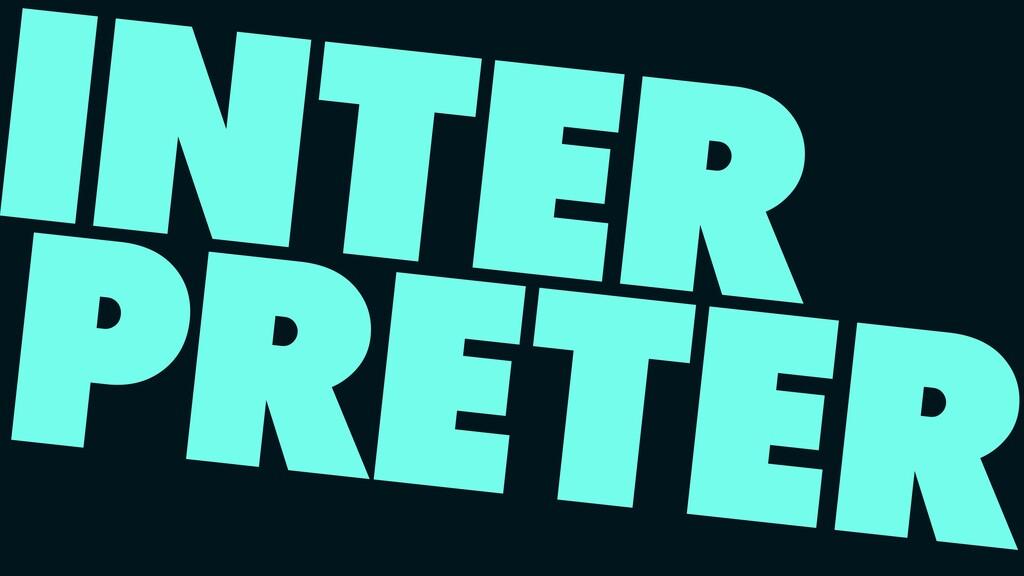 INTER PRETER