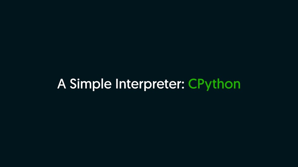 A Simple Interpreter: CPython