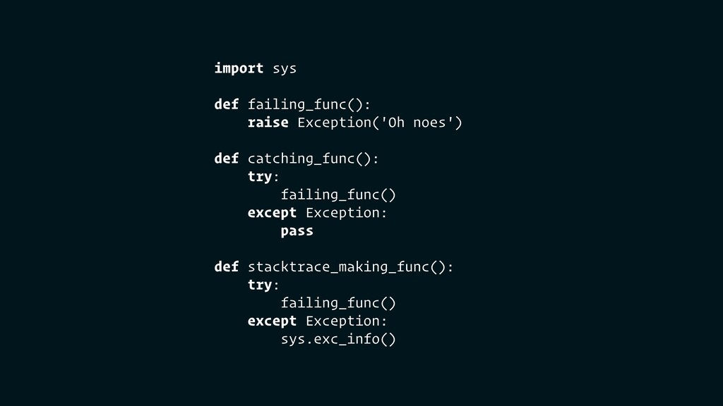 import sys def failing_func(): raise Exception(...