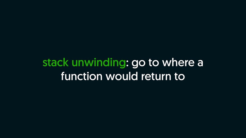 stack unwinding: go to where a function would r...