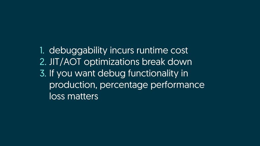 1. debuggability incurs runtime cost 2. JIT/AOT...