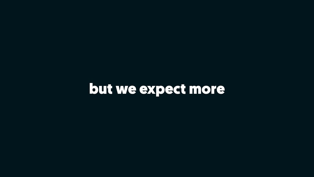 but we expect more