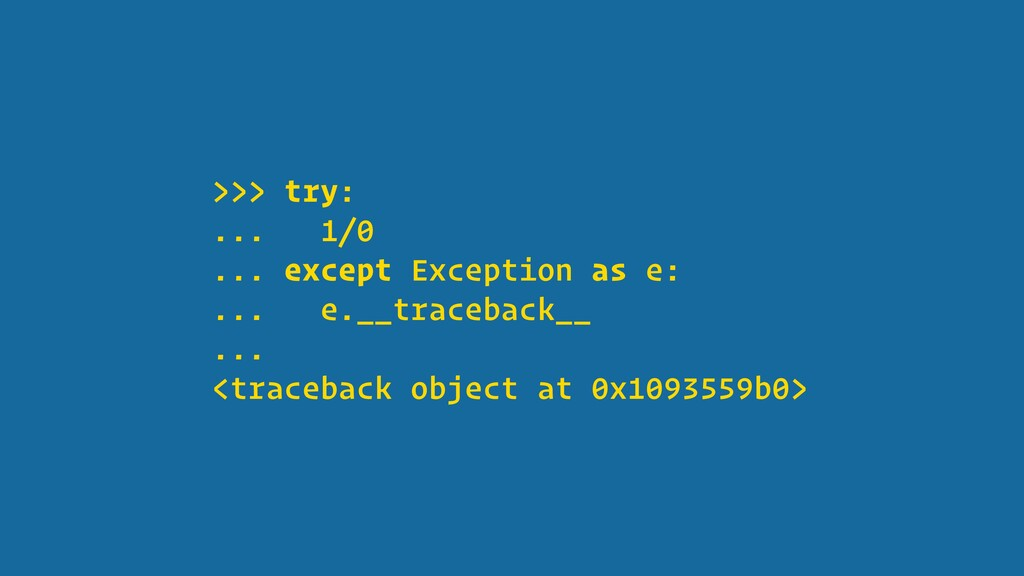 >>> try: ... 1/0 ... except Exception as e: ......