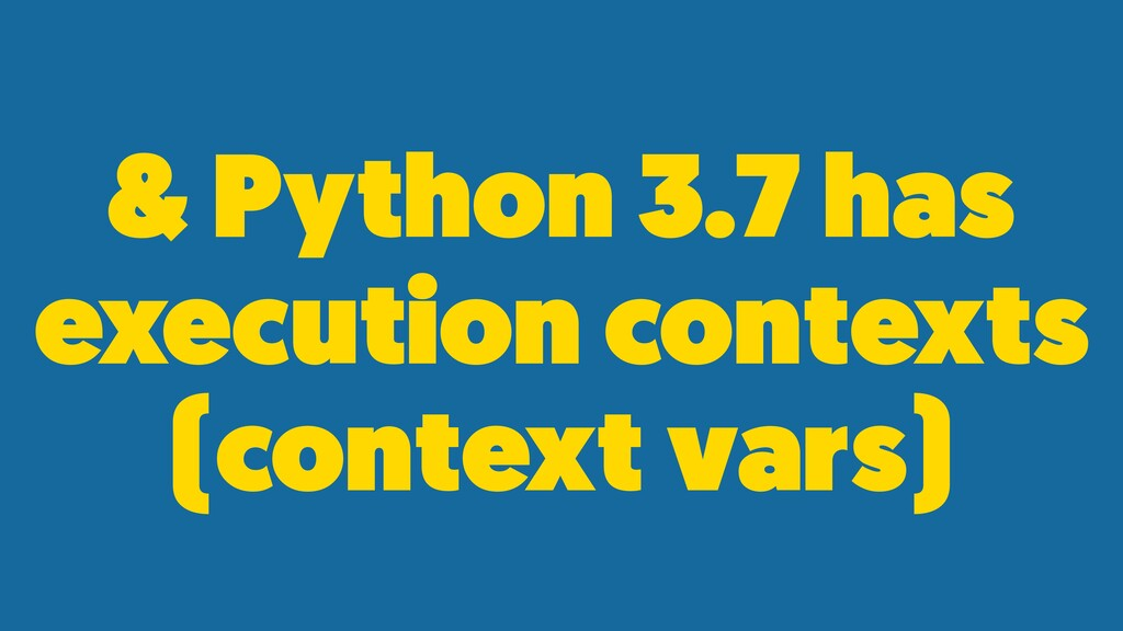 & Python 3.7 has execution contexts (context va...