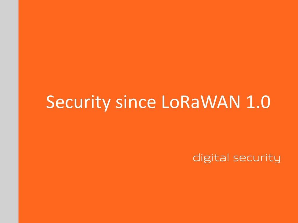 Security since LoRaWAN 1.0