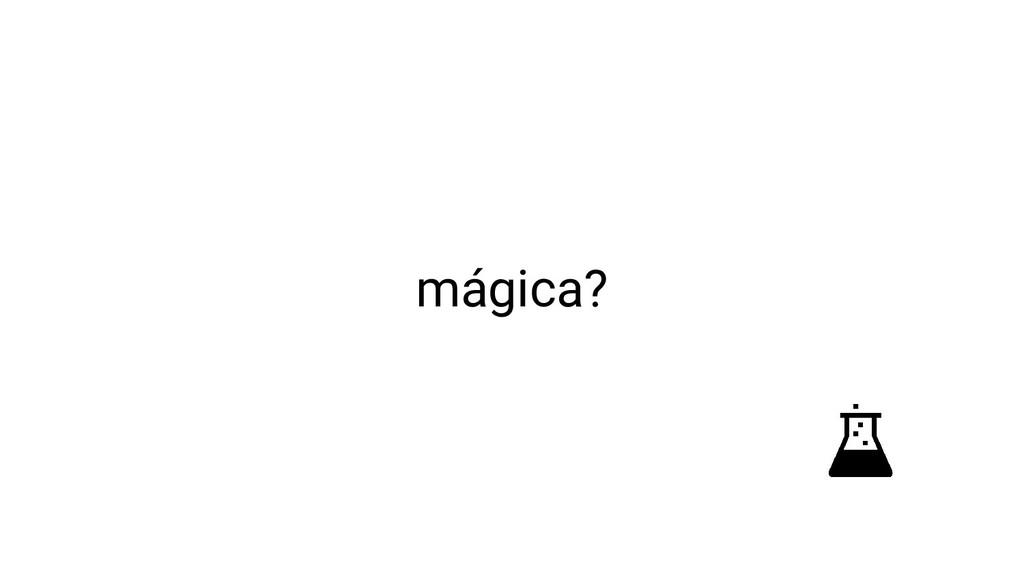 mágica?