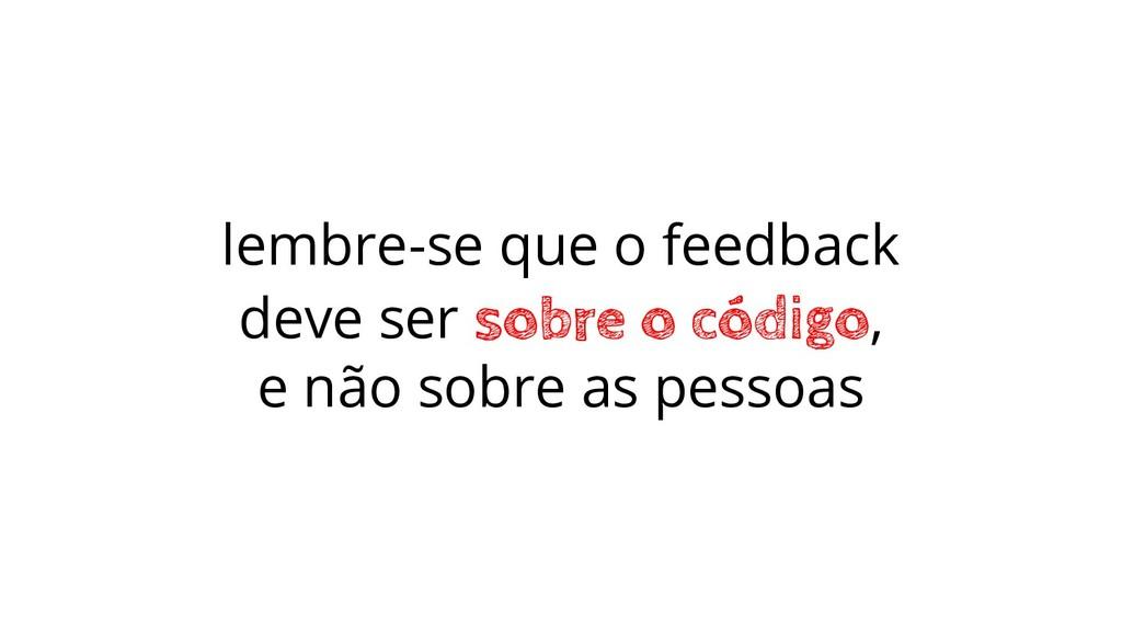lembre-se que o feedback deve ser sobre o códig...