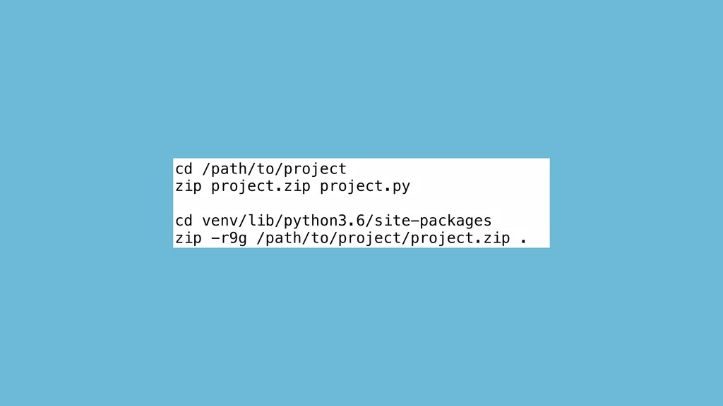 cd /path/to/project zip project.zip project.py ...