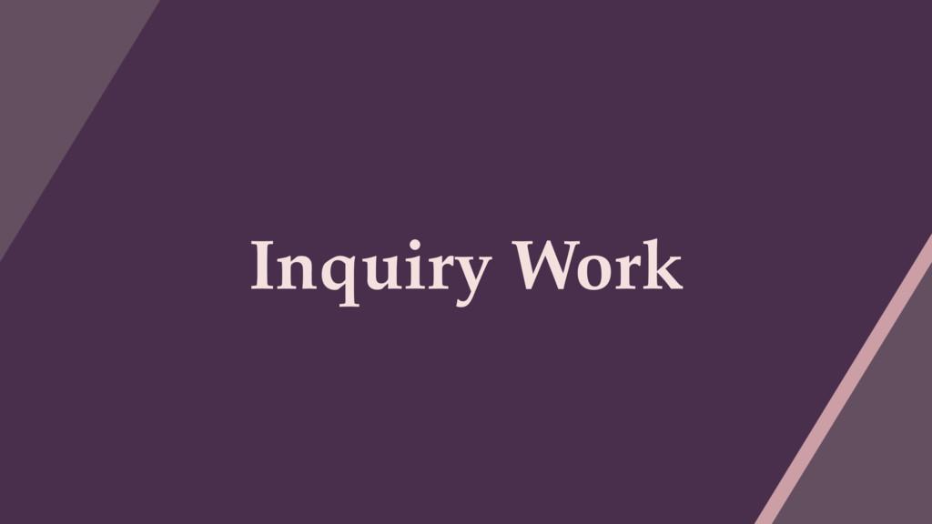 Inquiry Work