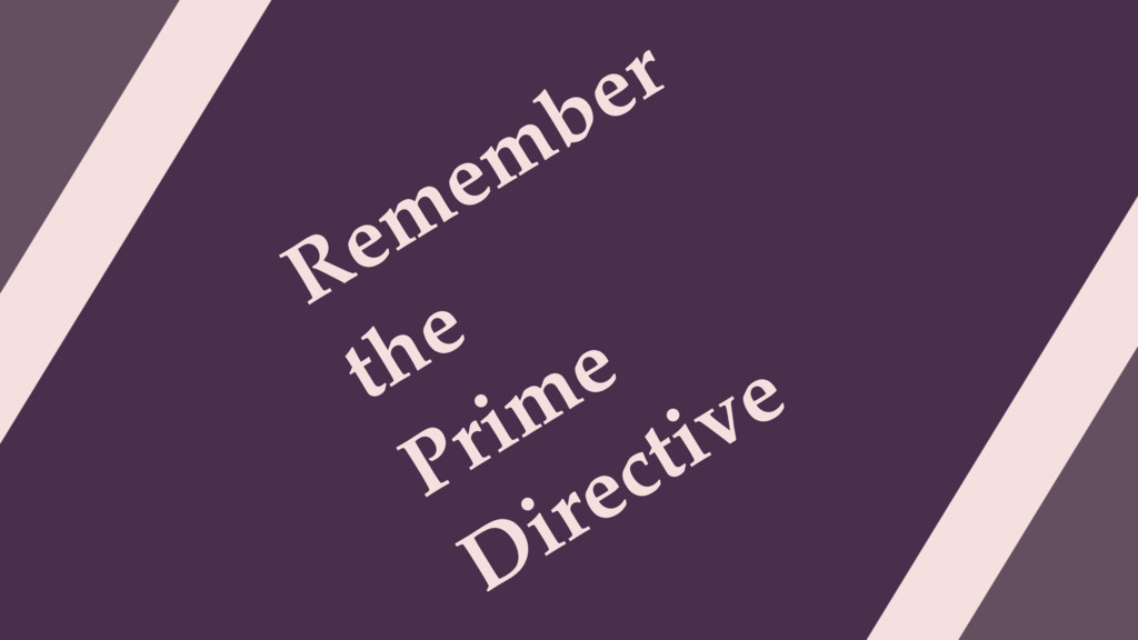 Remember the Prime Directive
