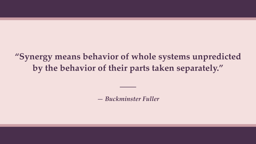 """Synergy means behavior of whole systems unpred..."