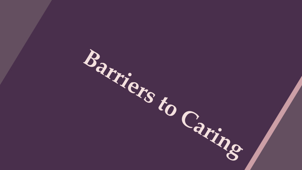 Barriers to Caring