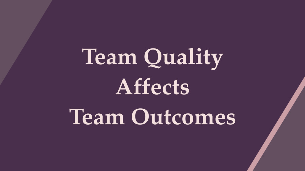 Team Quality Affects Team Outcomes