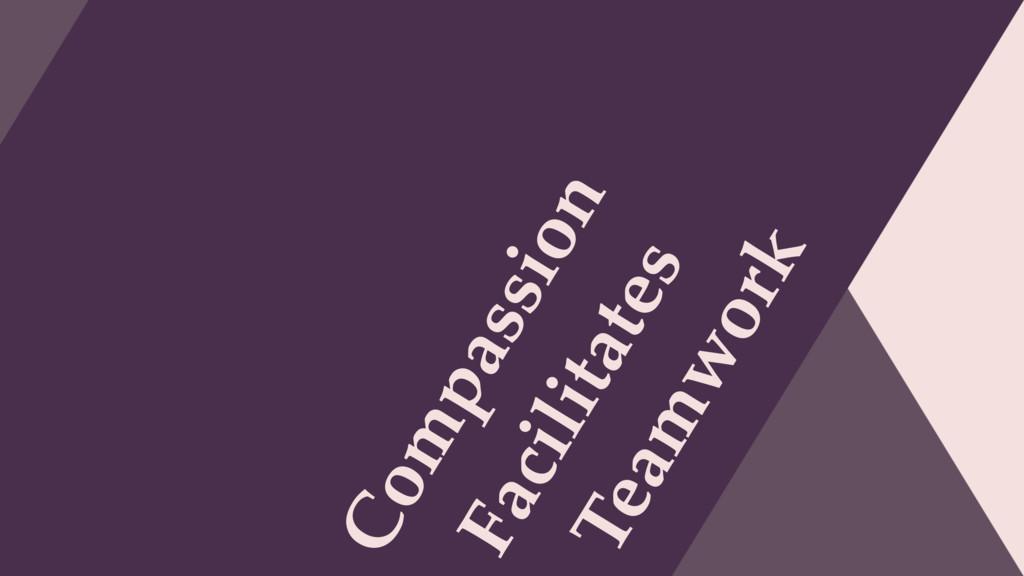 Compassion Teamwork Facilitates