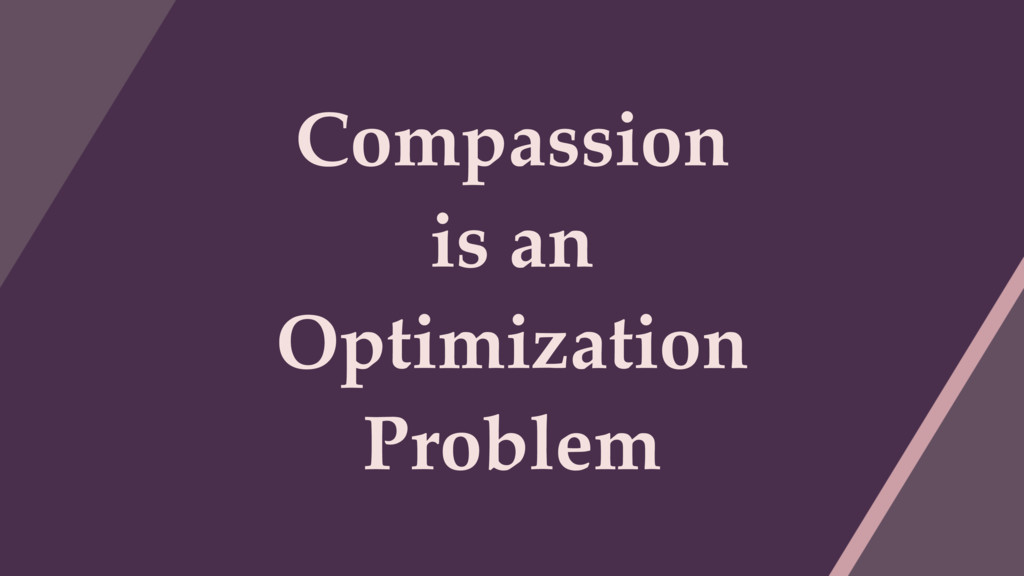 Compassion is an Optimization Problem