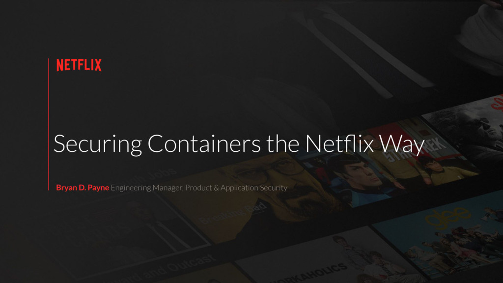 Securing Containers the Netflix Way Bryan D. Pay...