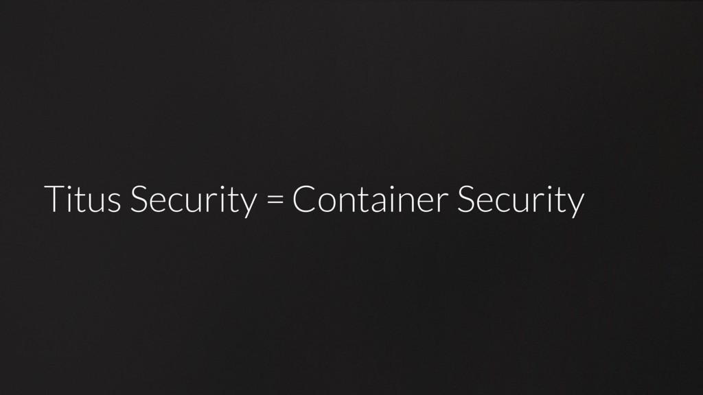 Titus Security = Titus Security =Container Secu...