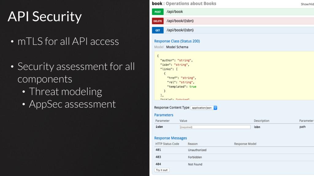 API Security • mTLS for all API access • Securi...