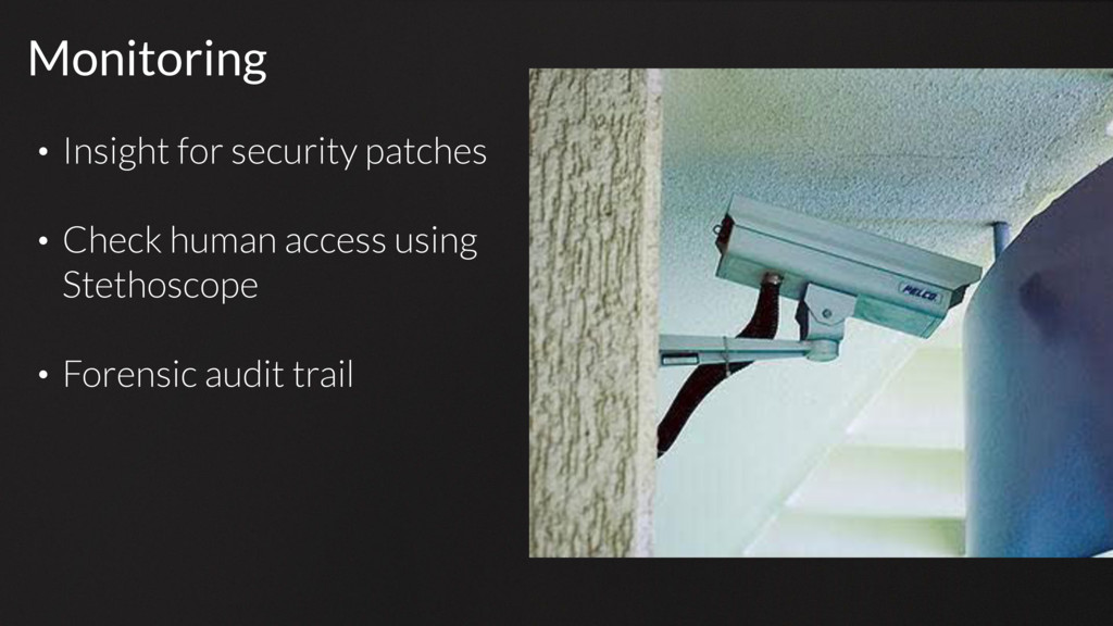 Monitoring • Insight for security patches • Che...