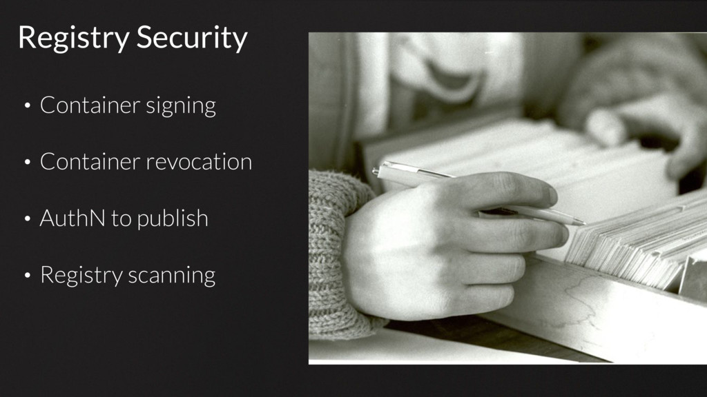 Registry Security • Container signing • Contain...