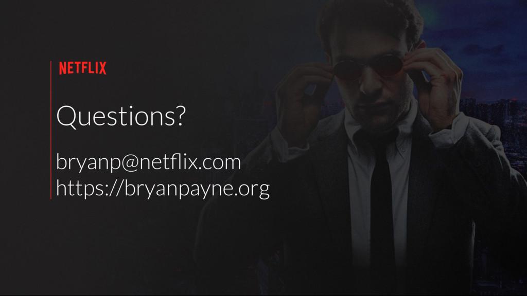 Questions? bryanp@netflix.com https://bryanpayne...