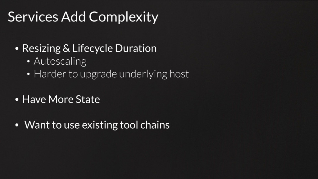 Services Add Complexity • Resizing & Lifecycle ...