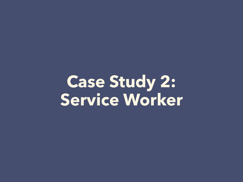 Case Study 2: Service Worker