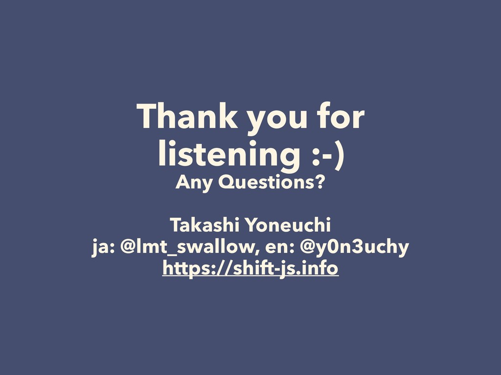 Thank you for listening :-) Any Questions? Taka...