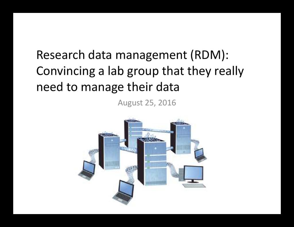 Research data management (RDM): Convincing a la...