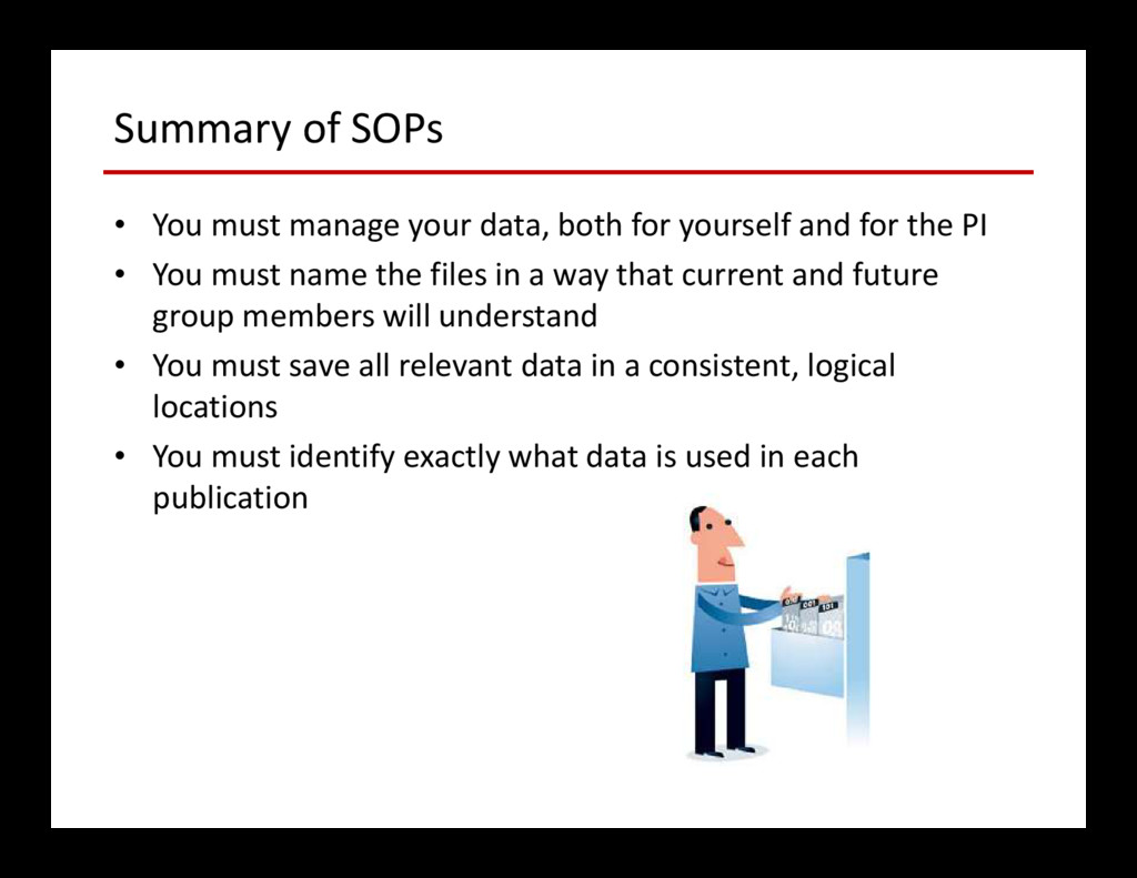 Summary of SOPs • You must manage your data, bo...