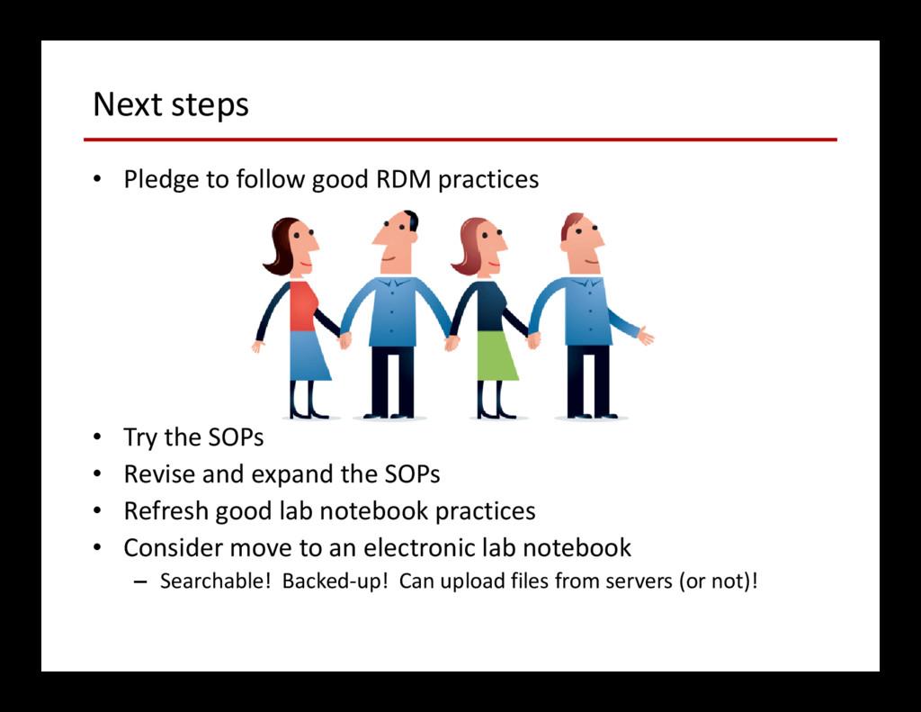 Next steps • Pledge to follow good RDM practice...