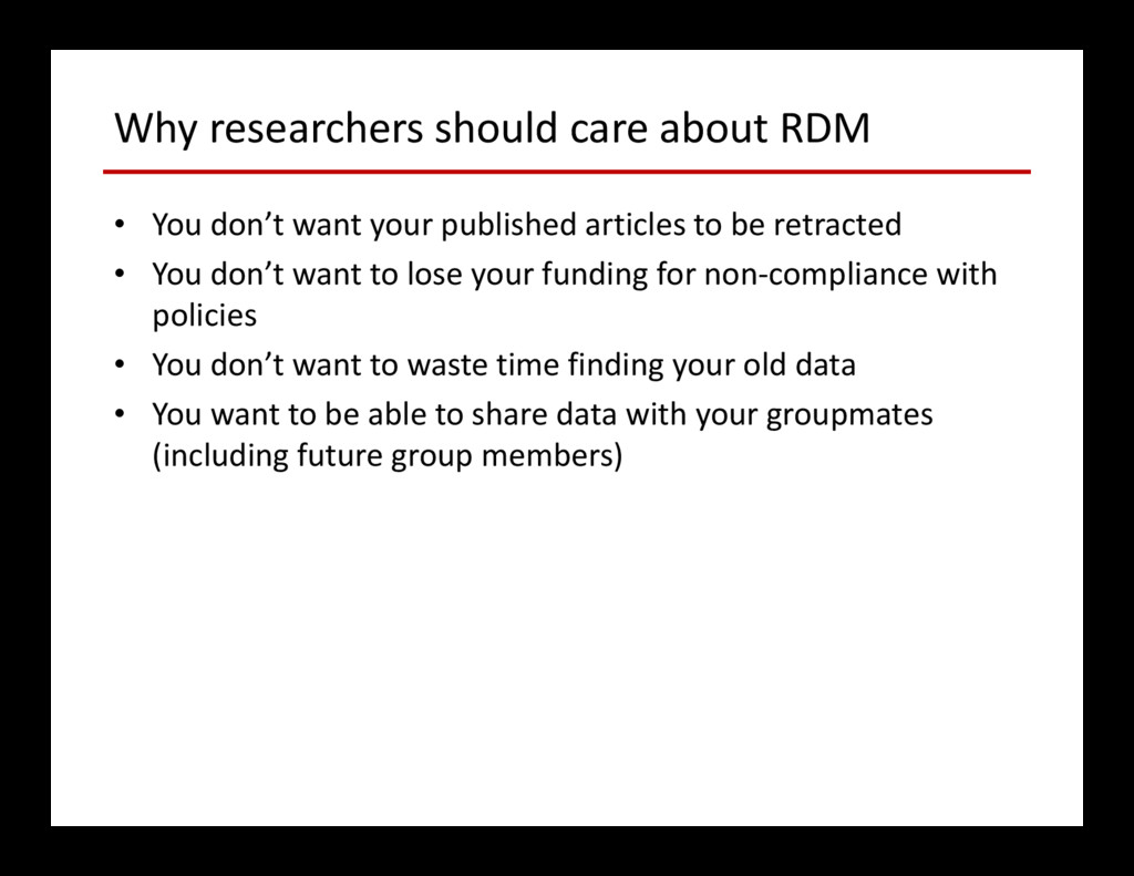 Why researchers should care about RDM • You don...