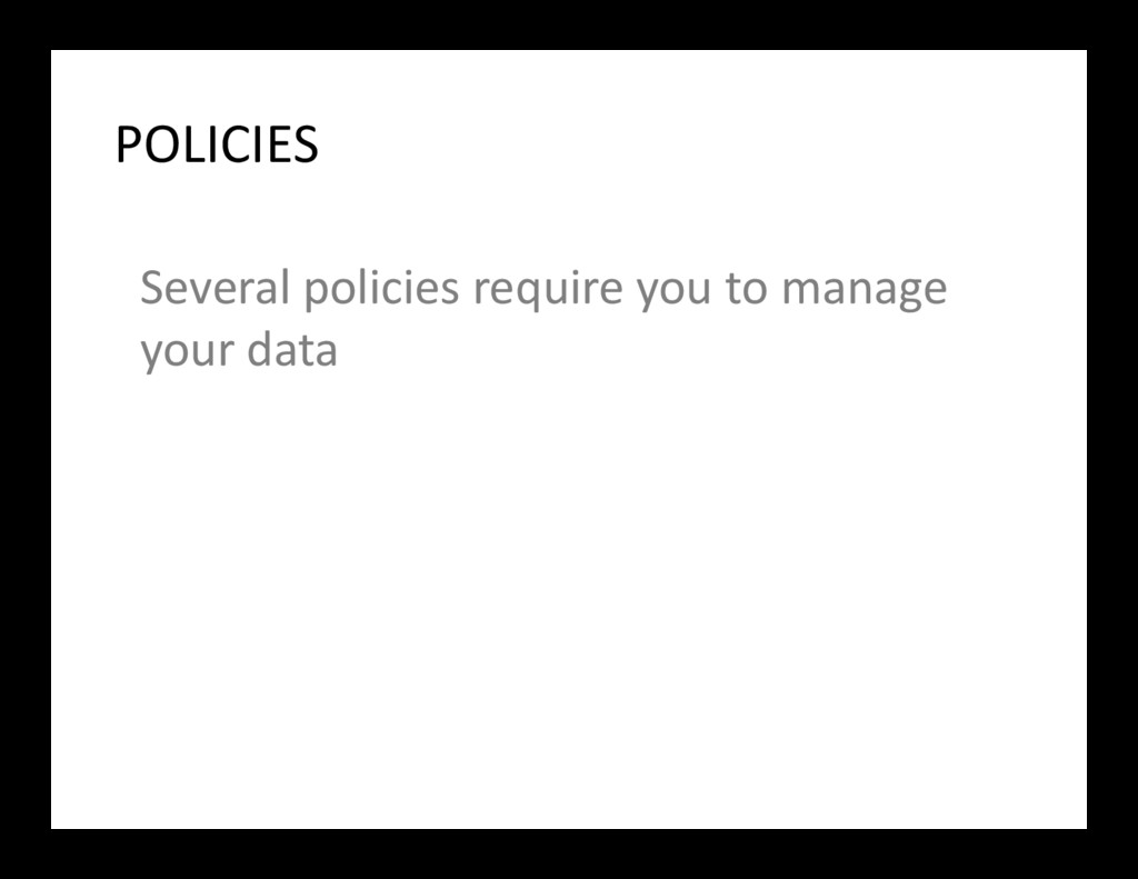 Several policies require you to manage your dat...