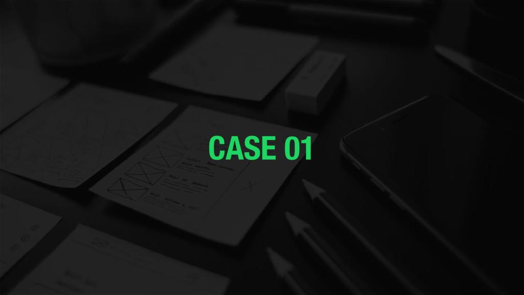 CASE 01