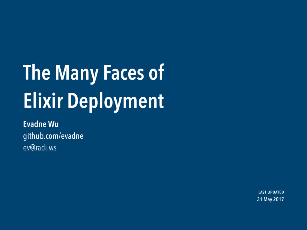 The Many Faces of  Elixir Deployment Evadne Wu ...