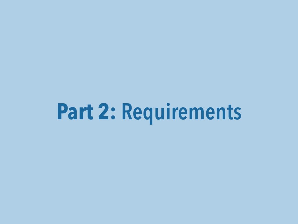 Part 2: Requirements