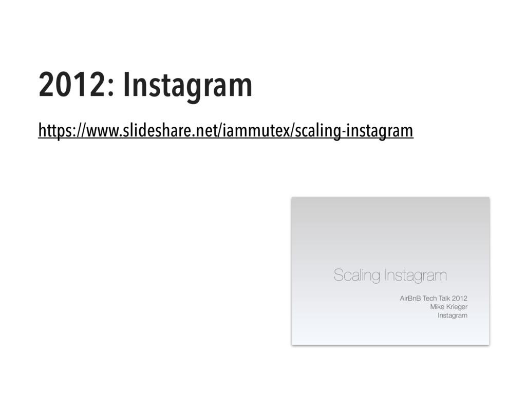 2012: Instagram https://www.slideshare.net/iamm...