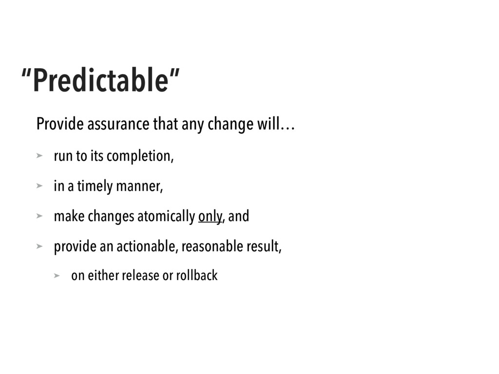"""""""Predictable"""" Provide assurance that any change..."""