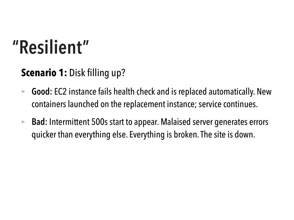 """""""Resilient"""" Scenario 1: Disk filling up? ➤ Good:..."""