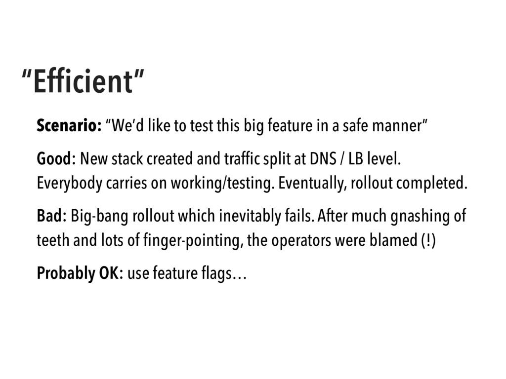 """Efficient"" Scenario: ""We'd like to test this bi..."