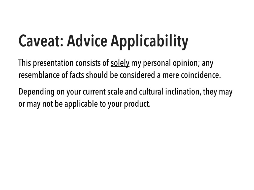 Caveat: Advice Applicability This presentation ...