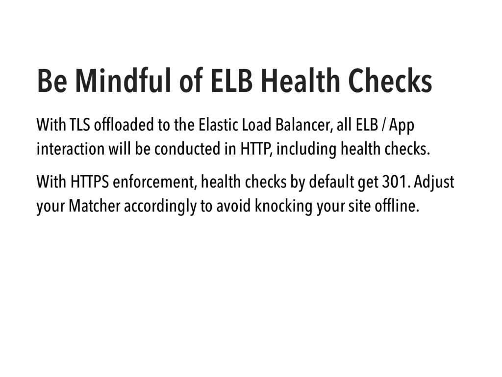 Be Mindful of ELB Health Checks With TLS offload...