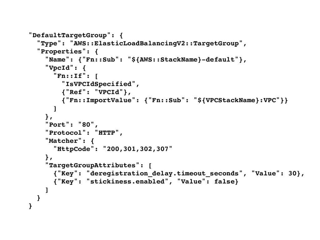 """DefaultTargetGroup"": { ""Type"": ""AWS::ElasticLo..."